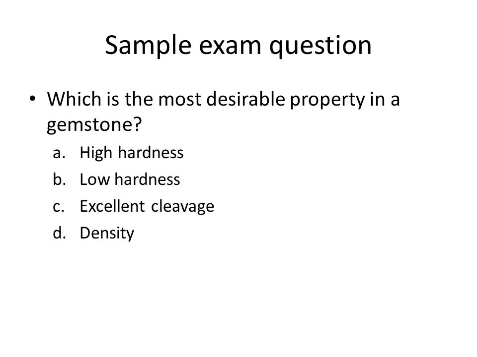 Sample exam question Which is the most desirable property in a gemstone.