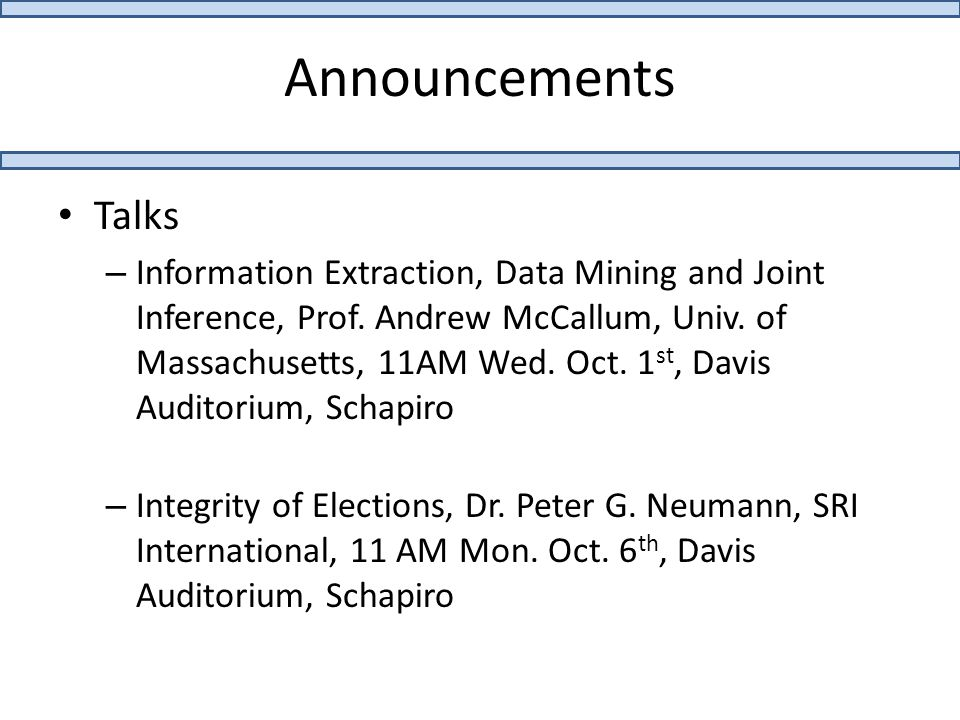 Announcements Talks – Information Extraction, Data Mining and Joint Inference, Prof.