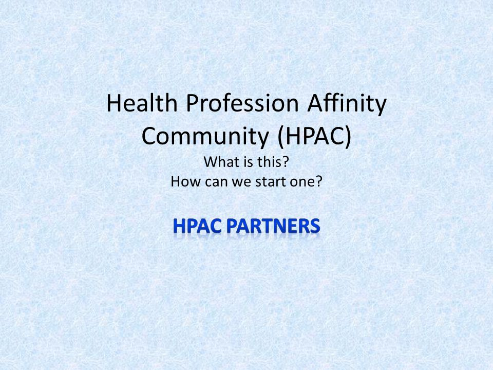 Health Profession Affinity Community (HPAC) What is this? How can we start one?