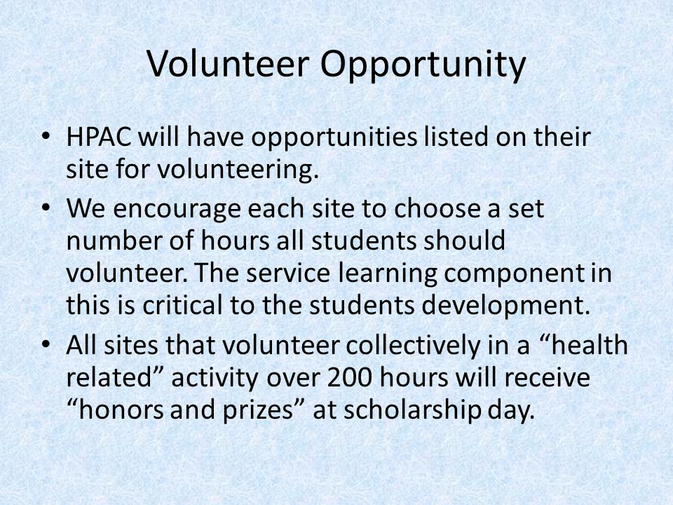 Volunteer Opportunity HPAC will have opportunities listed on their site for volunteering. We encourage each site to choose a set number of hours all s