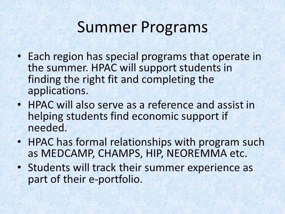 Summer Programs Each region has special programs that operate in the summer. HPAC will support students in finding the right fit and completing the ap