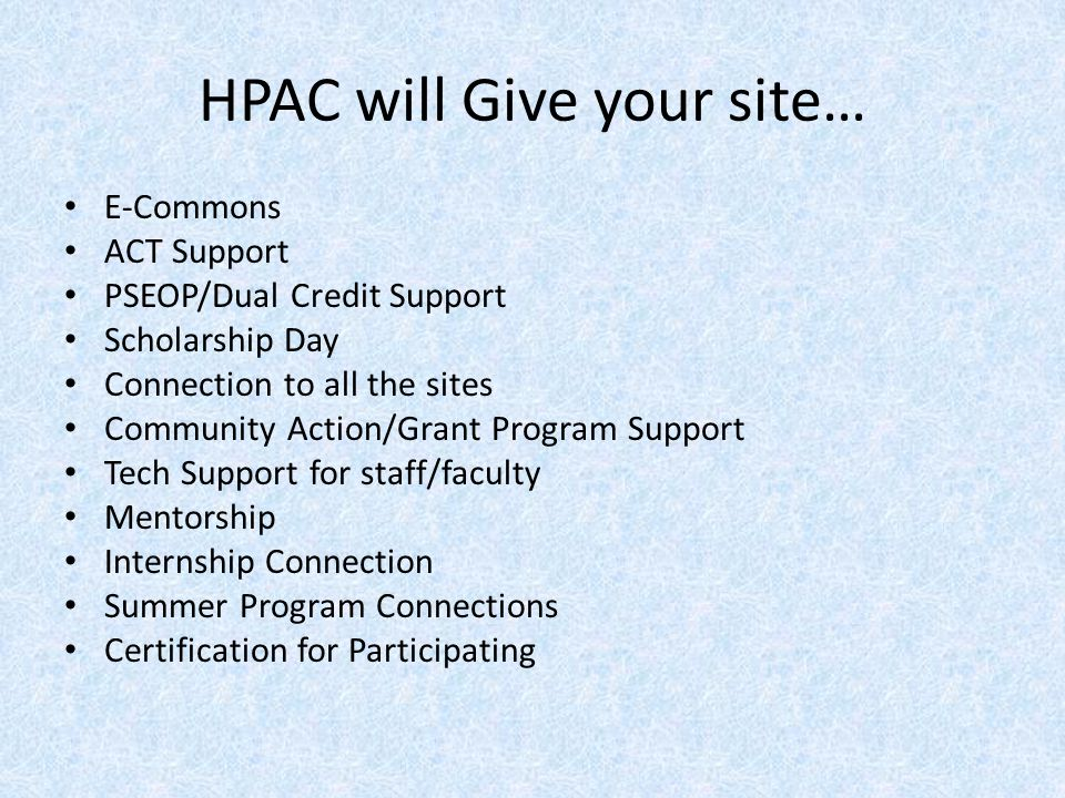HPAC will Give your site… E-Commons ACT Support PSEOP/Dual Credit Support Scholarship Day Connection to all the sites Community Action/Grant Program S