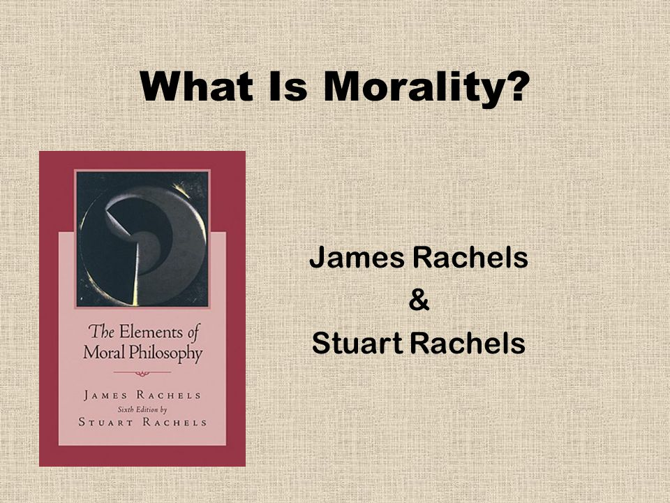 Moral Reasoning  We cannot rely on our feelings, no matter how powerful they might be.