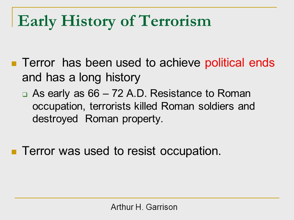Early History of Terrorism Suicidal martyrdom represented being killed by invaders which resulted in rewards in heaven.