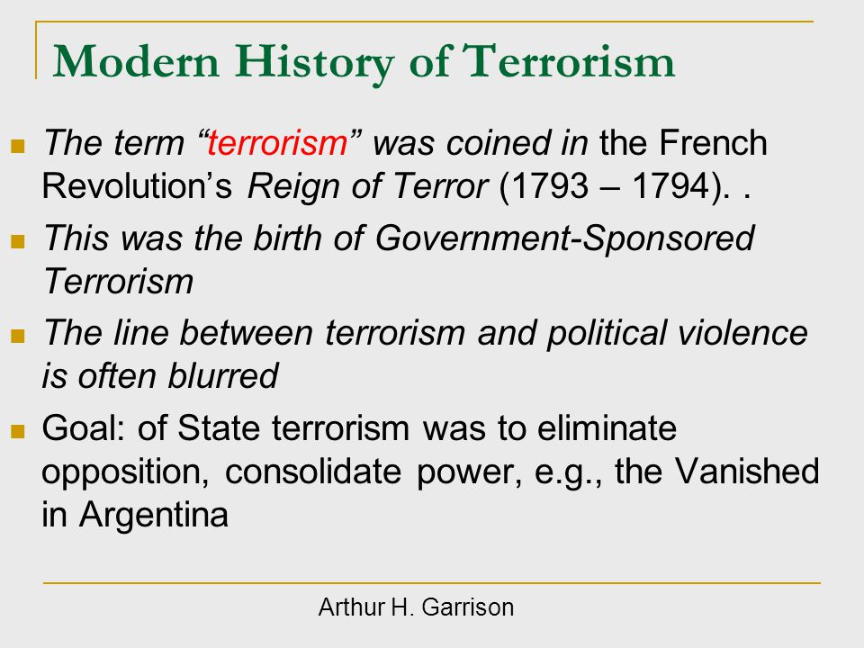Modern History of Terrorism Anarchists were seen in the late 19 th century Individual terrorism  The use of selective terror against an individual in order to bring down a government, e.g.