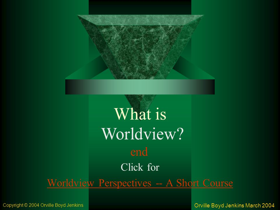 Click for Worldview Perspectives -- A Short Course end What is Worldview.