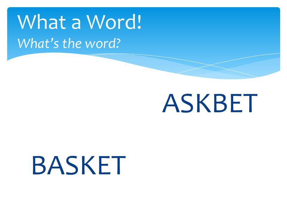 ASKBET What a Word! What's the word? BASKET