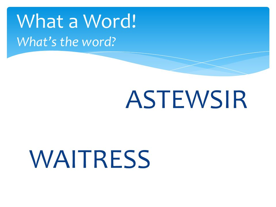 ASTEWSIR What a Word! What's the word? WAITRESS