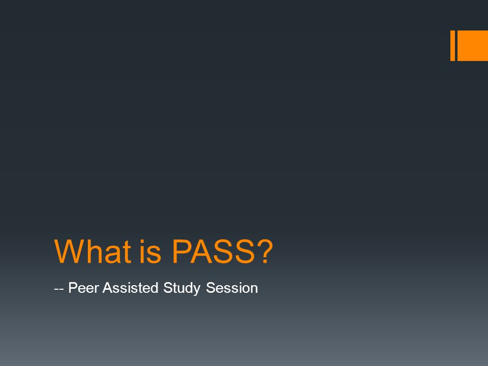 What is PASS -- Peer Assisted Study Session