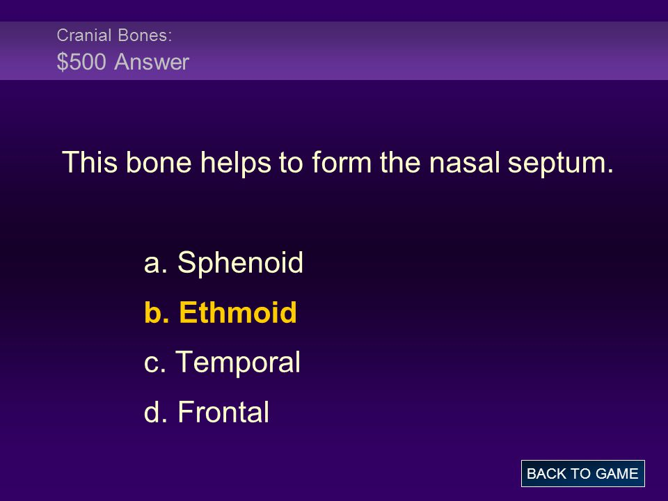 Cranial Bones: $500 Answer This bone helps to form the nasal septum.