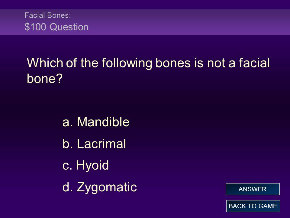 Facial Bones: $100 Question Which of the following bones is not a facial bone.