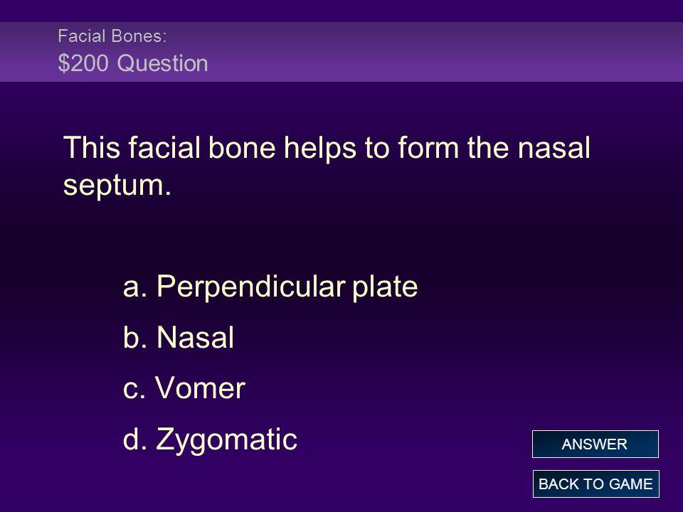 Facial Bones: $200 Question This facial bone helps to form the nasal septum.