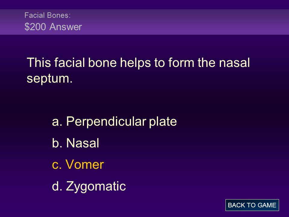 Facial Bones: $200 Answer This facial bone helps to form the nasal septum.