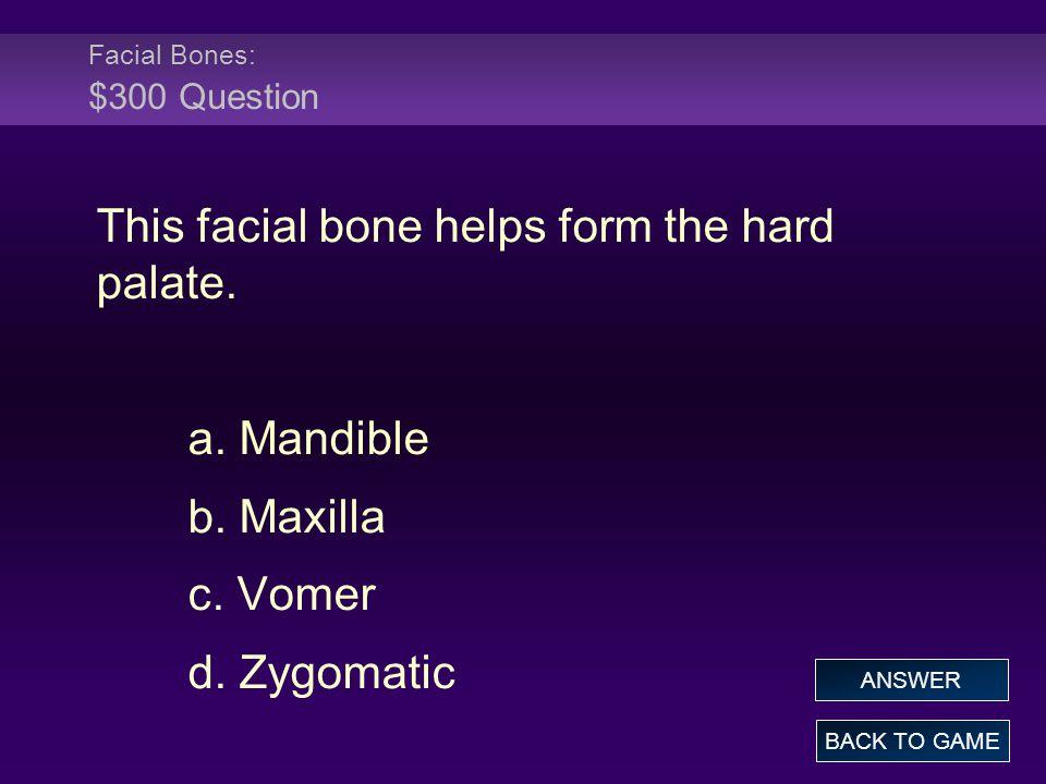 Facial Bones: $300 Question This facial bone helps form the hard palate.