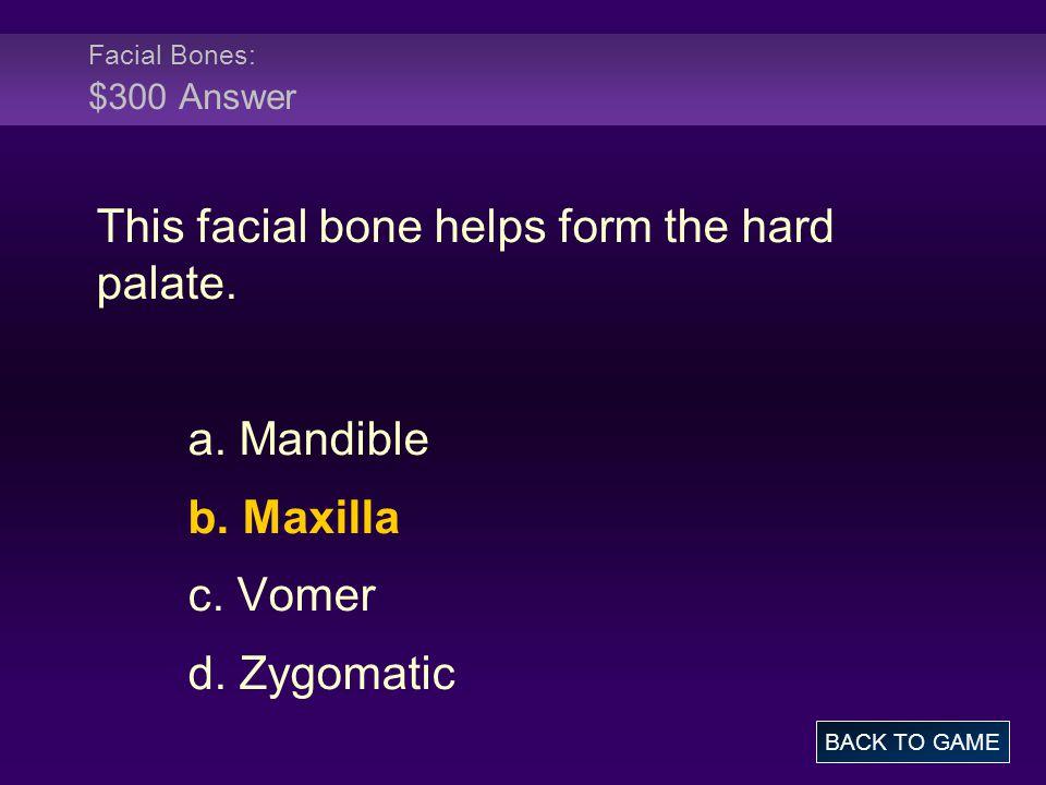 Facial Bones: $300 Answer This facial bone helps form the hard palate.