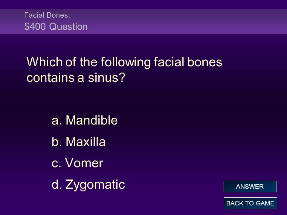 Facial Bones: $400 Question Which of the following facial bones contains a sinus.