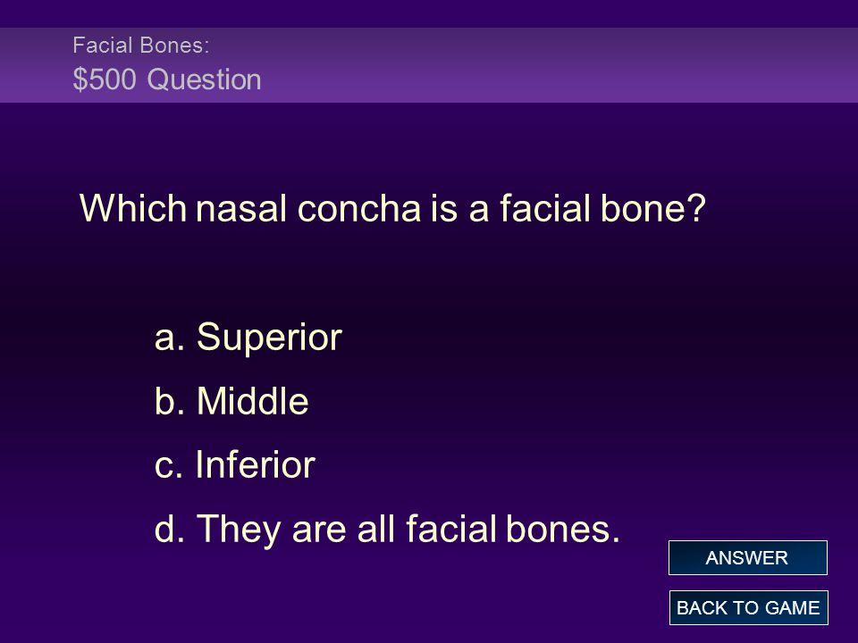 Facial Bones: $500 Question Which nasal concha is a facial bone.