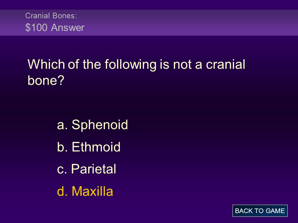 Cranial Bones: $100 Answer Which of the following is not a cranial bone.