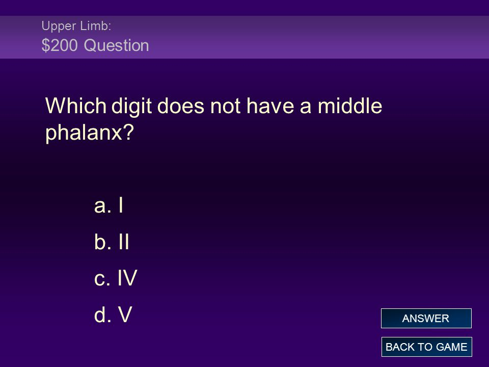 Upper Limb: $200 Question Which digit does not have a middle phalanx.