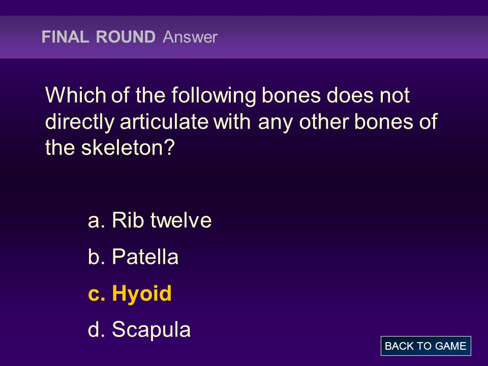 FINAL ROUND Answer Which of the following bones does not directly articulate with any other bones of the skeleton.