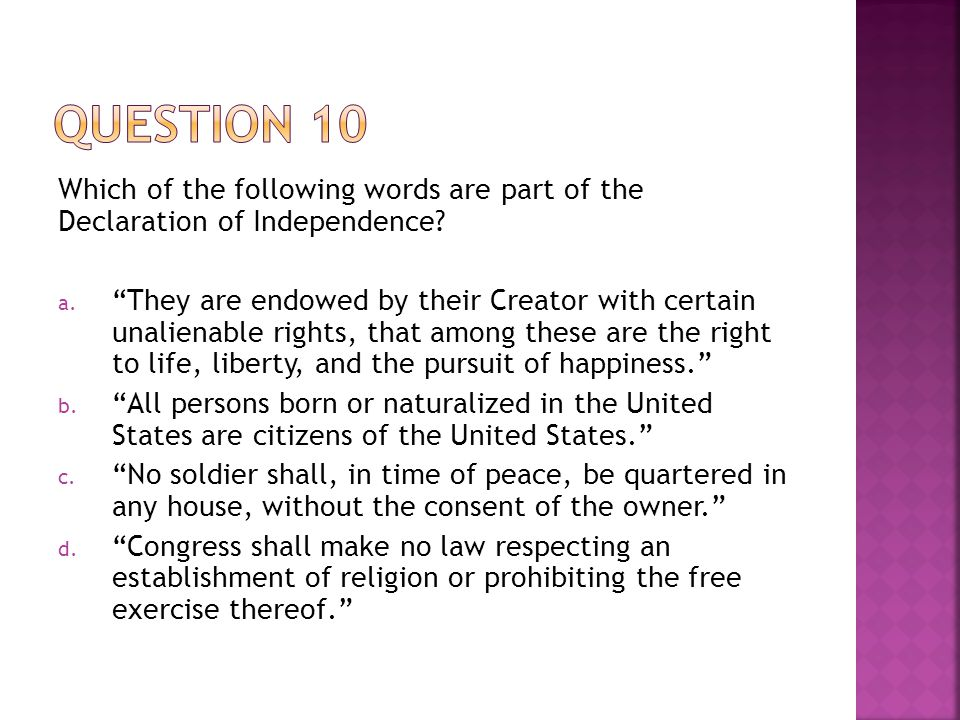 """Which of the following words are part of the Declaration of Independence? a. """"They are endowed by their Creator with certain unalienable rights, that"""