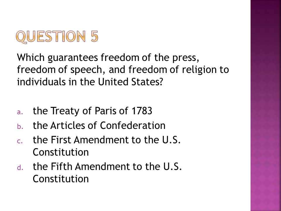 Which guarantees freedom of the press, freedom of speech, and freedom of religion to individuals in the United States? a. the Treaty of Paris of 1783