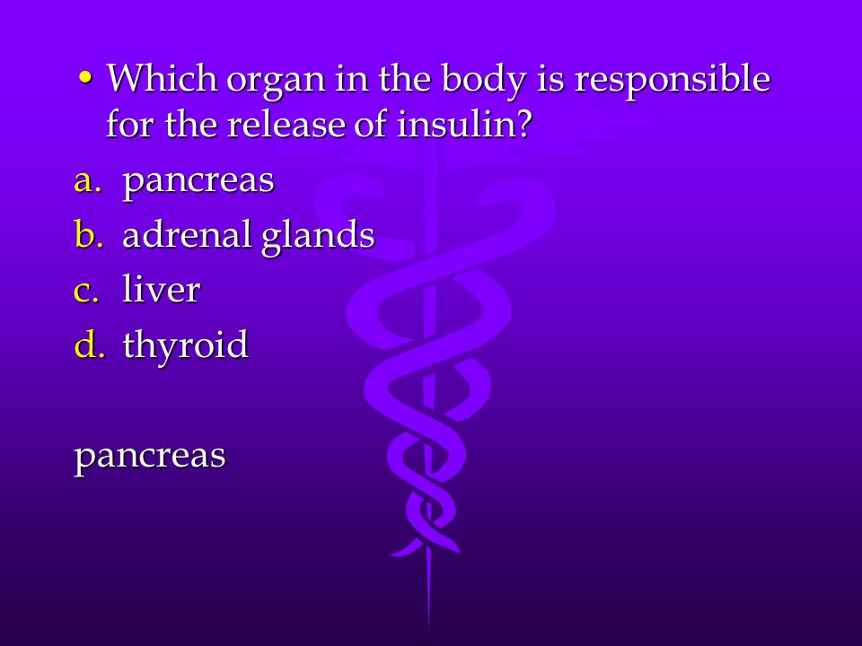 Which organ in the body is responsible for the release of insulin?Which organ in the body is responsible for the release of insulin? a.pancreas b.adre