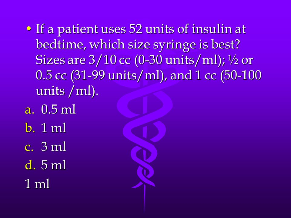 If a patient uses 52 units of insulin at bedtime, which size syringe is best.