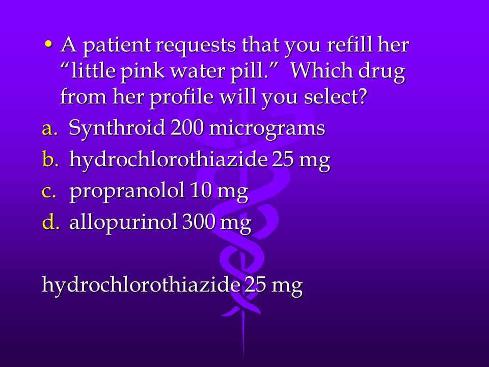 "A patient requests that you refill her ""little pink water pill."" Which drug from her profile will you select?A patient requests that you refill her ""l"
