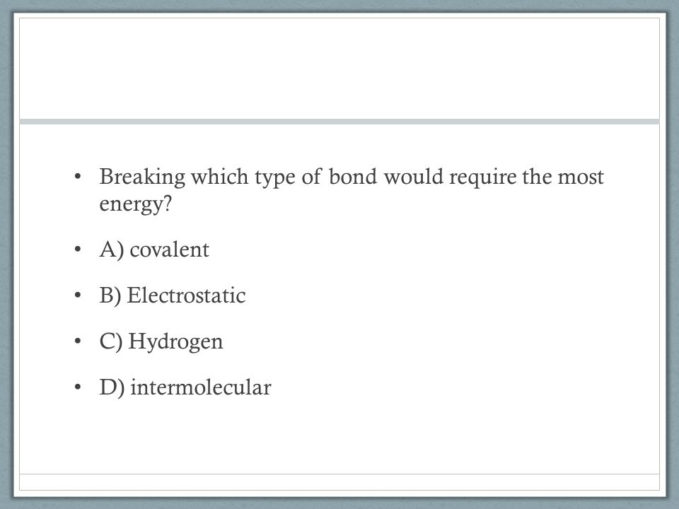 Breaking which type of bond would require the most energy.