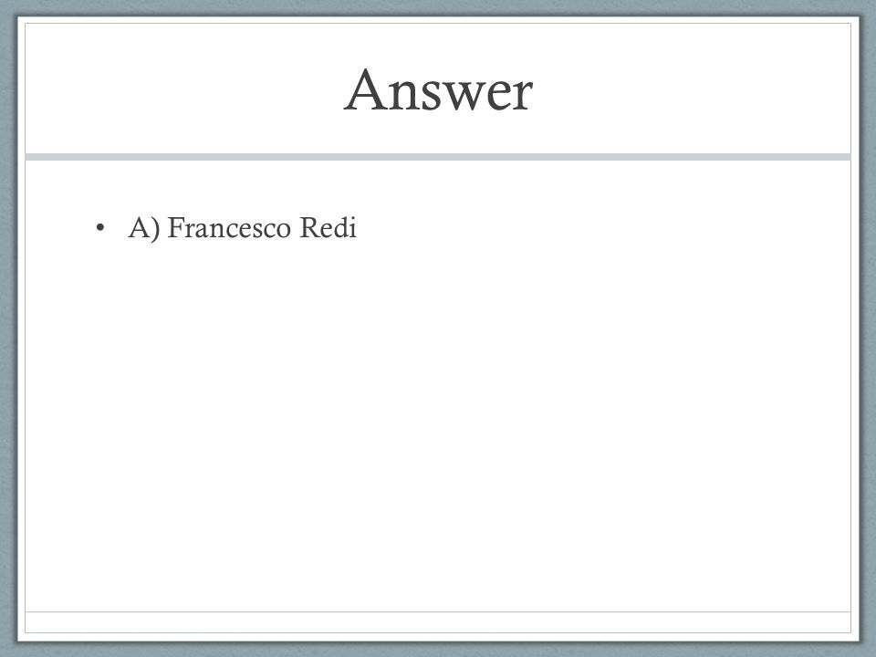 Answer A) Francesco Redi