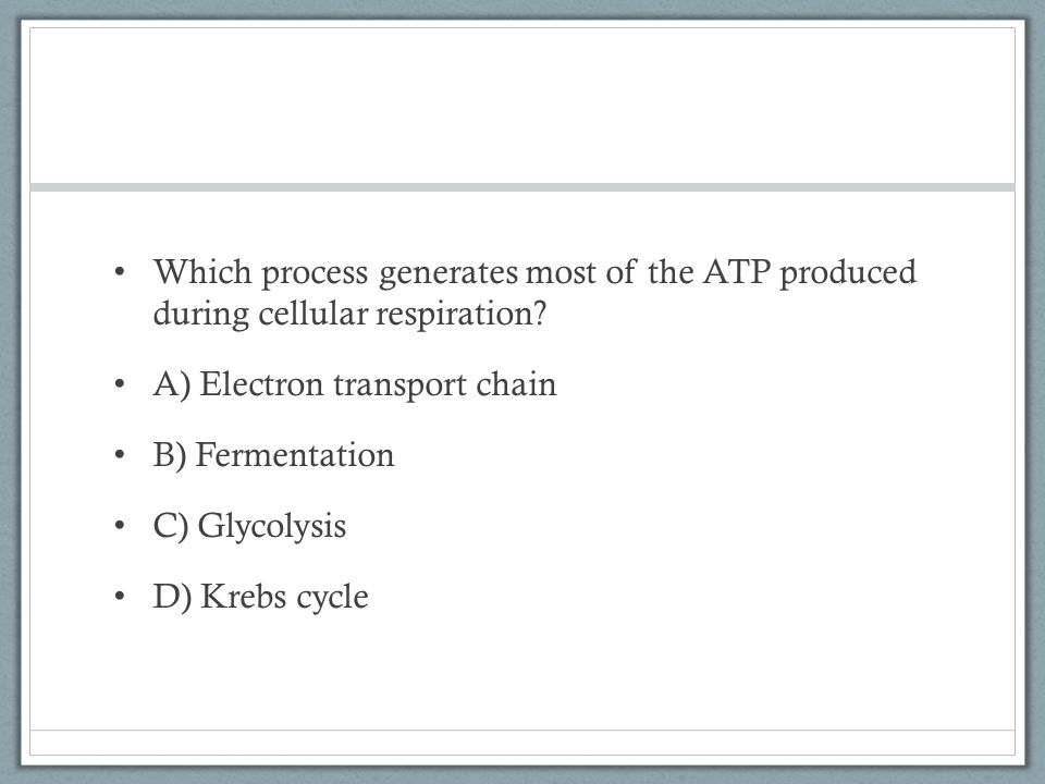 Which process generates most of the ATP produced during cellular respiration.