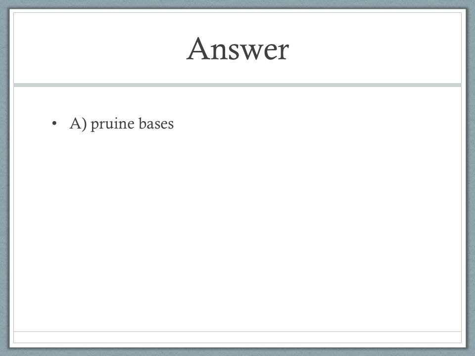 Answer A) pruine bases