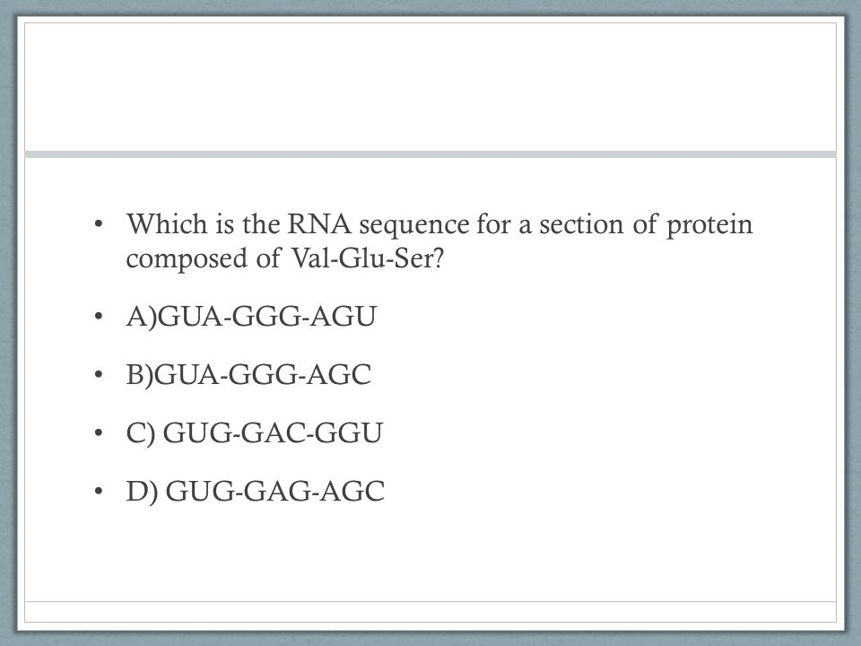 Which is the RNA sequence for a section of protein composed of Val-Glu-Ser.