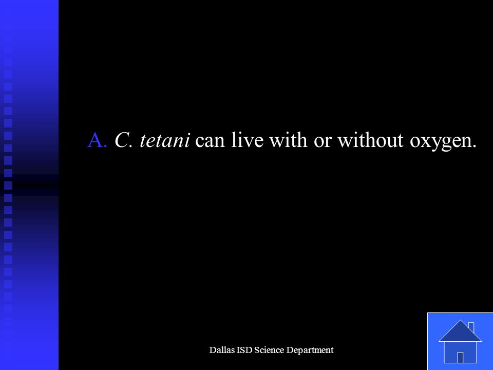 Dallas ISD Science Department A. C. tetani can live with or without oxygen.