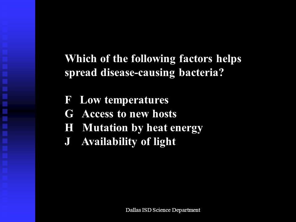 Dallas ISD Science Department Which of the following factors helps spread disease-causing bacteria.
