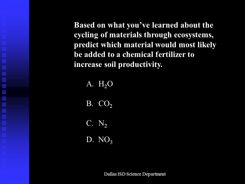 Dallas ISD Science Department Based on what you've learned about the cycling of materials through ecosystems, predict which material would most likely be added to a chemical fertilizer to increase soil productivity.