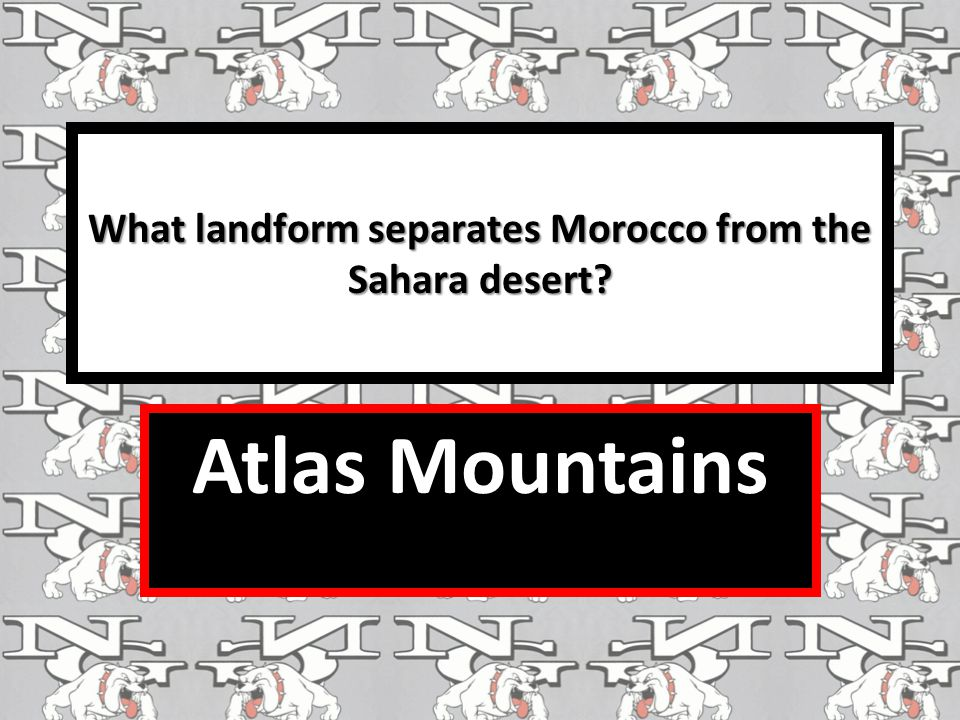 What landform separates Morocco from the Sahara desert? Atlas Mountains