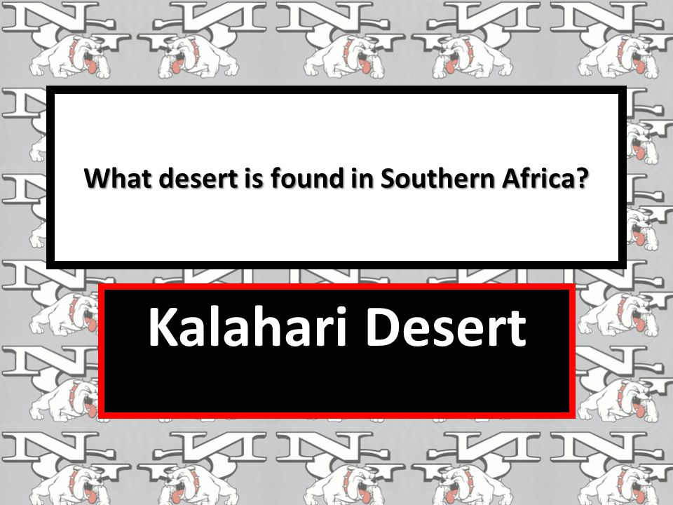 What desert is found in Southern Africa? Kalahari Desert