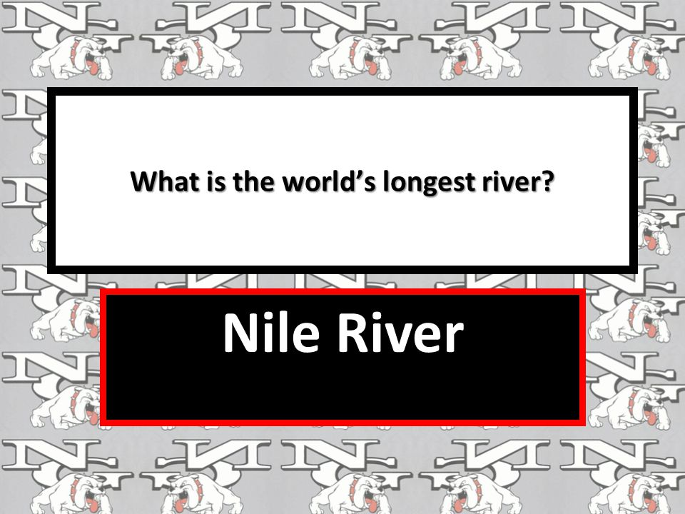 What is the world's longest river? Nile River