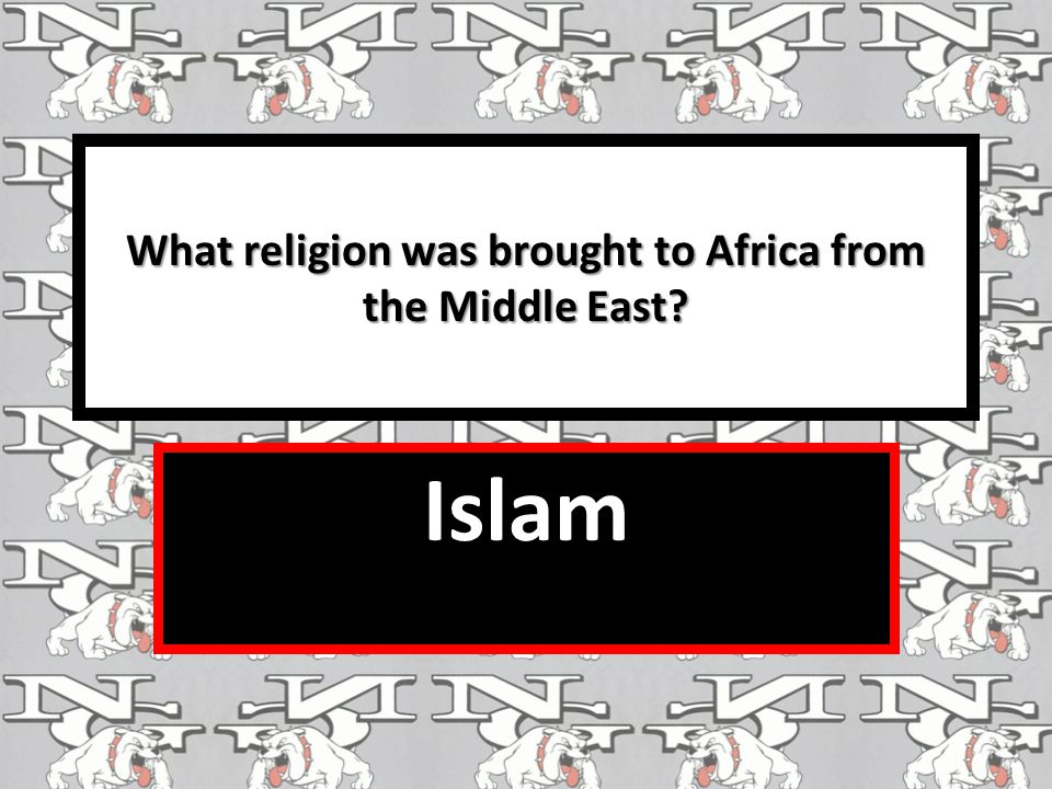 What religion was brought to Africa from the Middle East? Islam