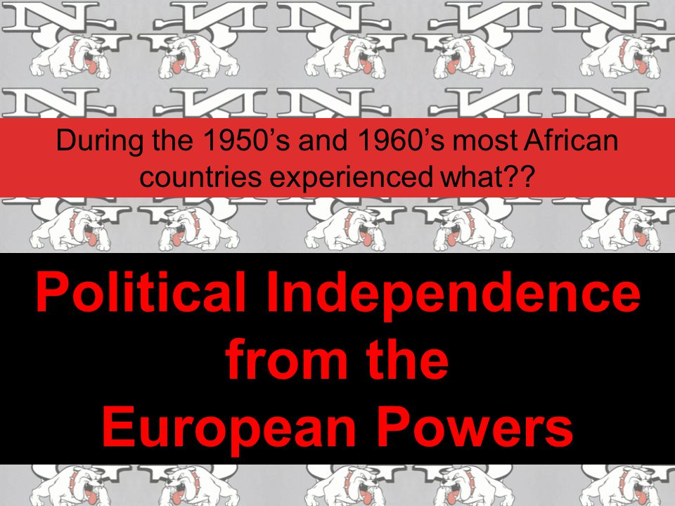 During the 1950's and 1960's most African countries experienced what?? Political Independence from the European Powers