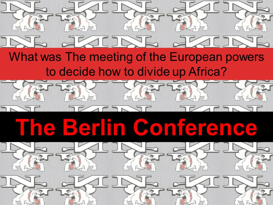 What was The meeting of the European powers to decide how to divide up Africa? The Berlin Conference