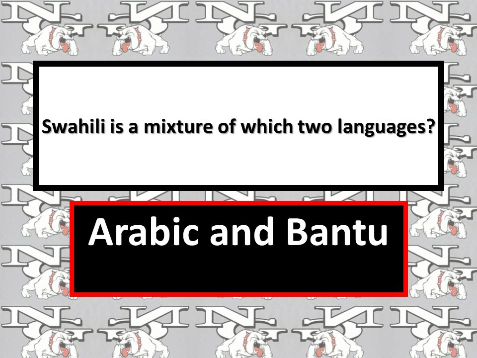 Swahili is a mixture of which two languages? Arabic and Bantu