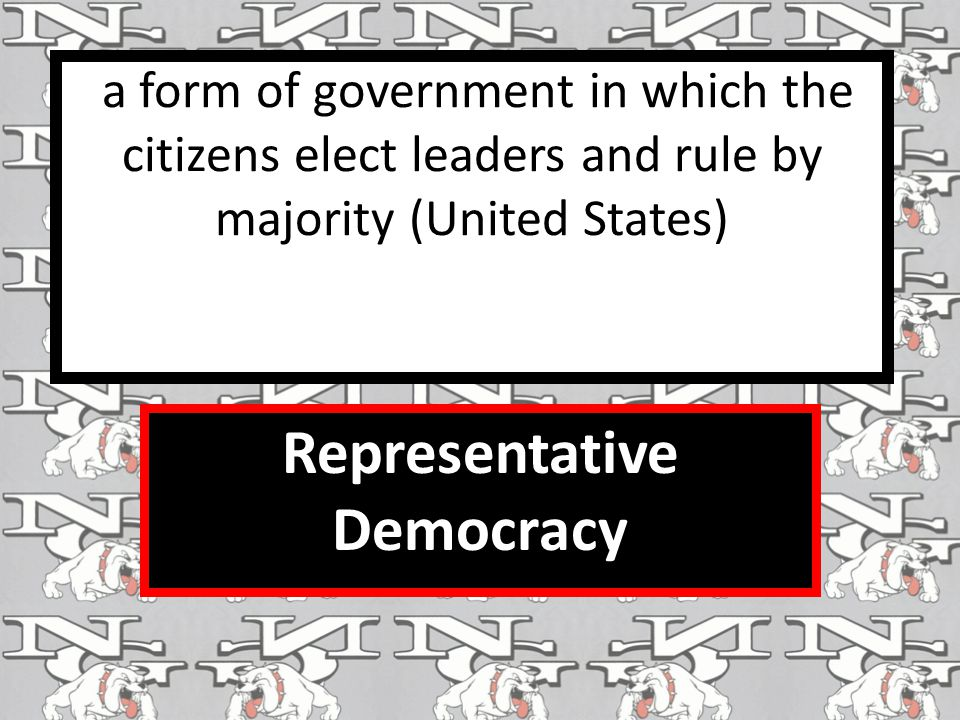 a form of government in which the citizens elect leaders and rule by majority (United States) Representative Democracy