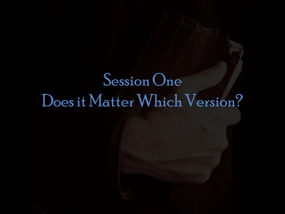 Session One Does it Matter Which Version