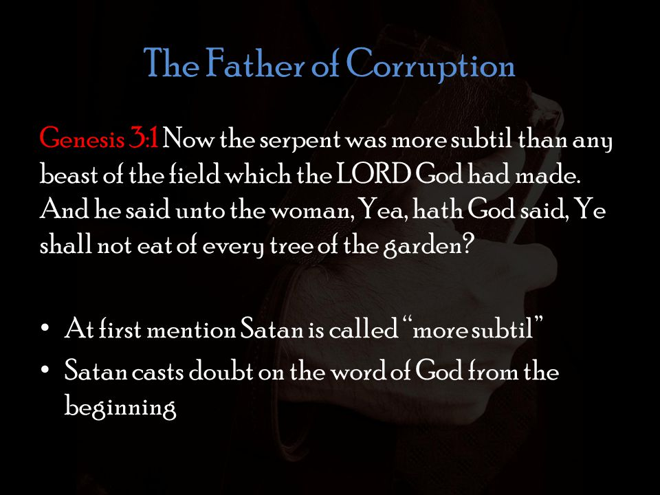 The Father of Corruption Galatians 1:6-8 I marvel that ye are so soon removed from him that called you into the grace of Christ unto another gospel: Which is not another; but there be some that trouble you, and would pervert the gospel of Christ.