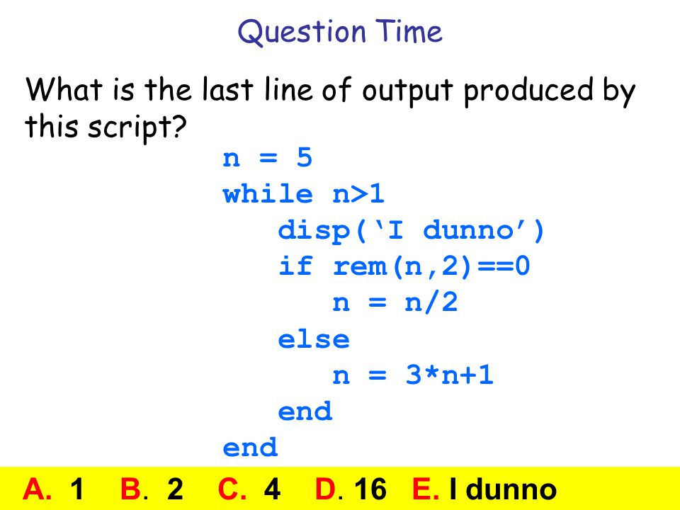Insight Through Computing Question Time What is the last line of output produced by this script.