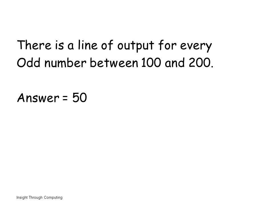 Insight Through Computing There is a line of output for every Odd number between 100 and 200.