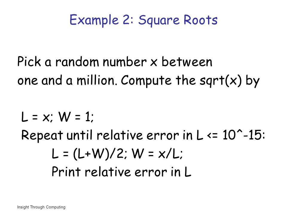 Insight Through Computing Example 2: Square Roots Pick a random number x between one and a million.
